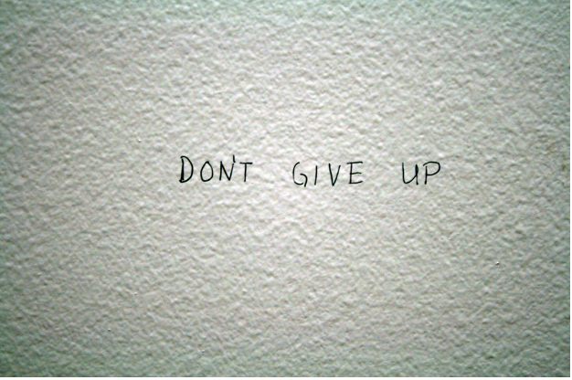 How & Why You Should Never Give Up